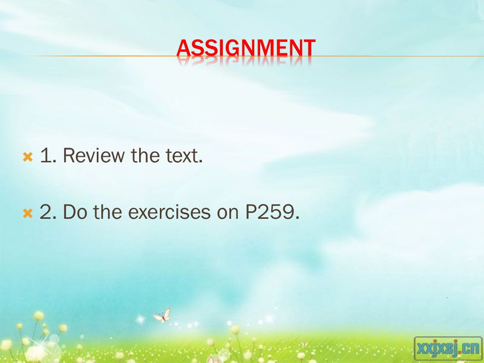  1. Review the text.  2. Do the exercises on P259.