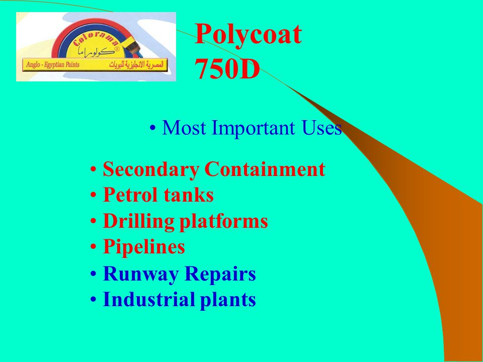 Secondary Containment Petrol tanks Drilling platforms Pipelines Most Important Uses Runway Repairs Industrial plants