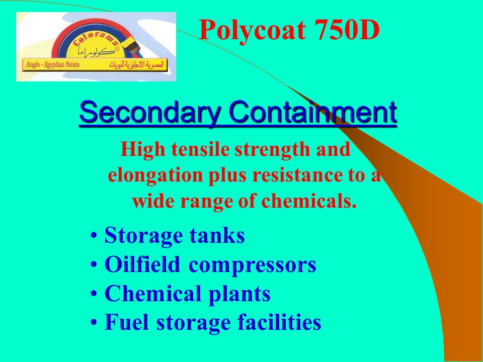 Polycoat 750D Storage tanks Oilfield compressors Chemical plants Fuel storage facilities High tensile strength and elongation plus resistance to a wid