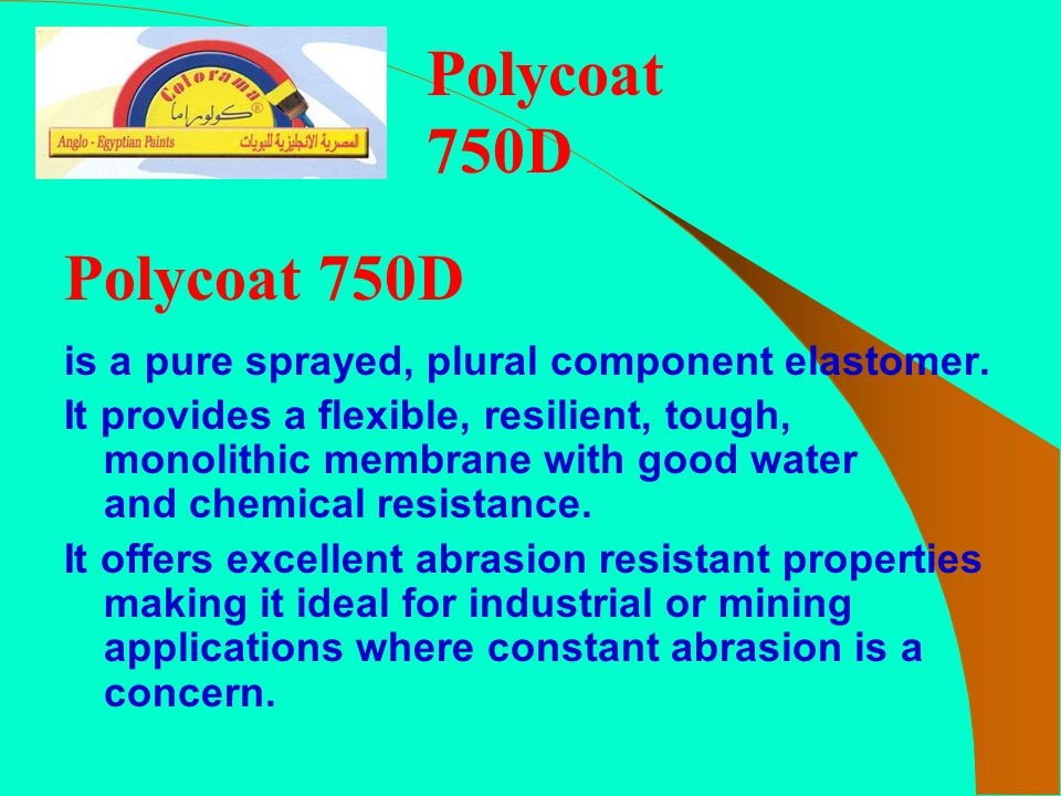 Polycoat 750D is a pure sprayed, plural component elastomer. It provides a flexible, resilient, tough, monolithic membrane with good water and chemica