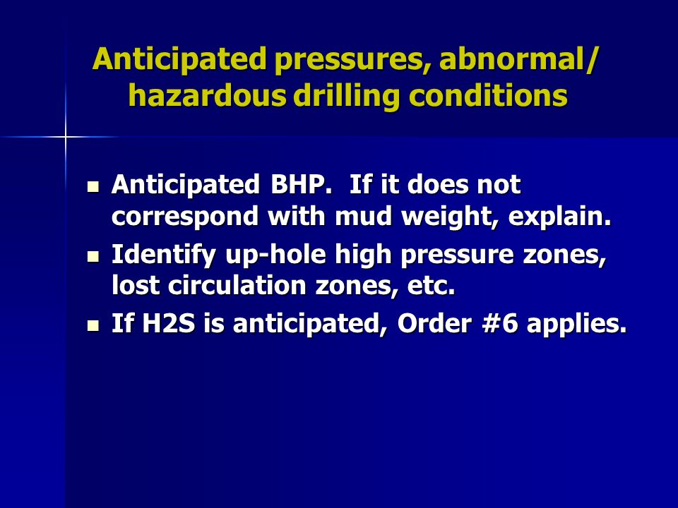 Anticipated pressures, abnormal/ hazardous drilling conditions Anticipated BHP. If it does not correspond with mud weight, explain. Anticipated BHP. I