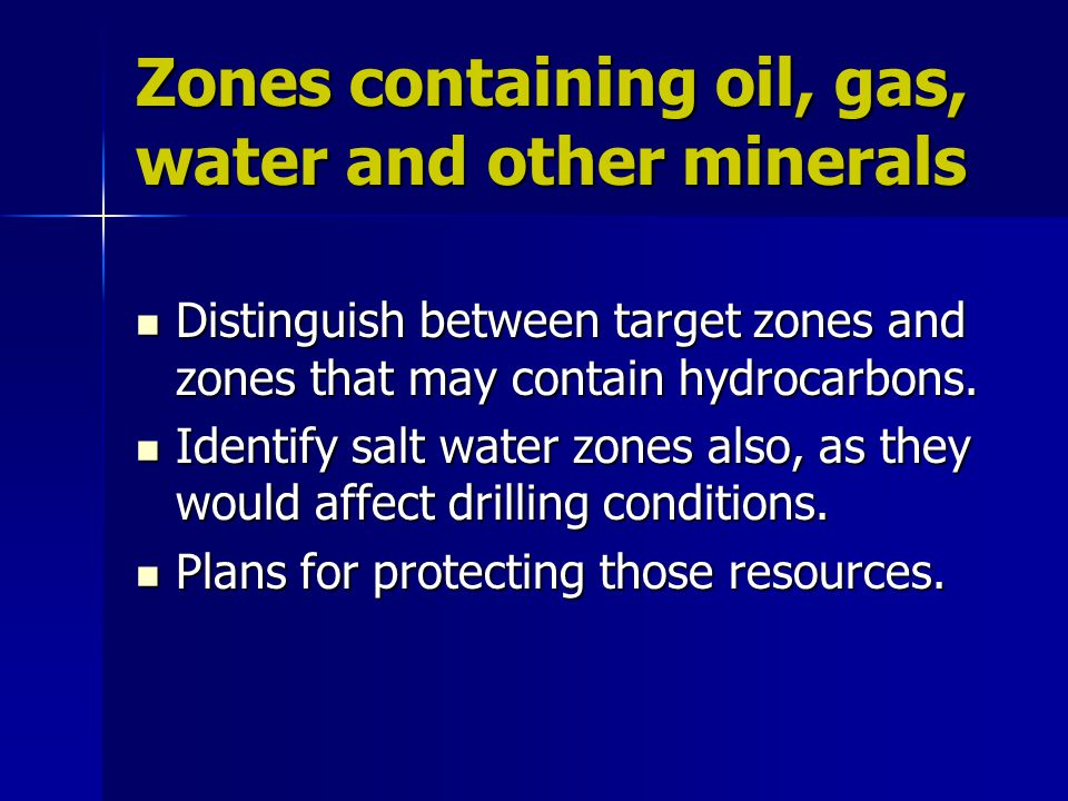 Zones containing oil, gas, water and other minerals Distinguish between target zones and zones that may contain hydrocarbons. Distinguish between targ
