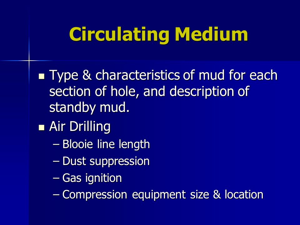 Circulating Medium Type & characteristics of mud for each section of hole, and description of standby mud.