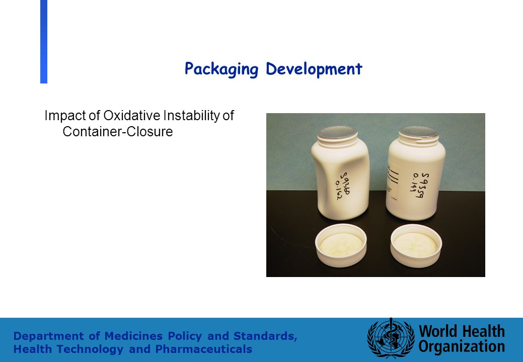12 Department of Medicines Policy and Standards, Health Technology and Pharmaceuticals Packaging Development Impact of Oxidative Instability of Contai