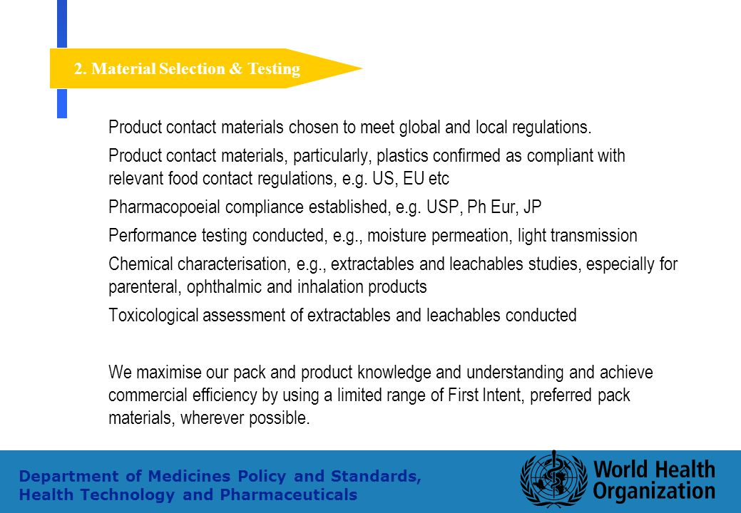 35 Department of Medicines Policy and Standards, Health Technology and Pharmaceuticals Product contact materials chosen to meet global and local regul