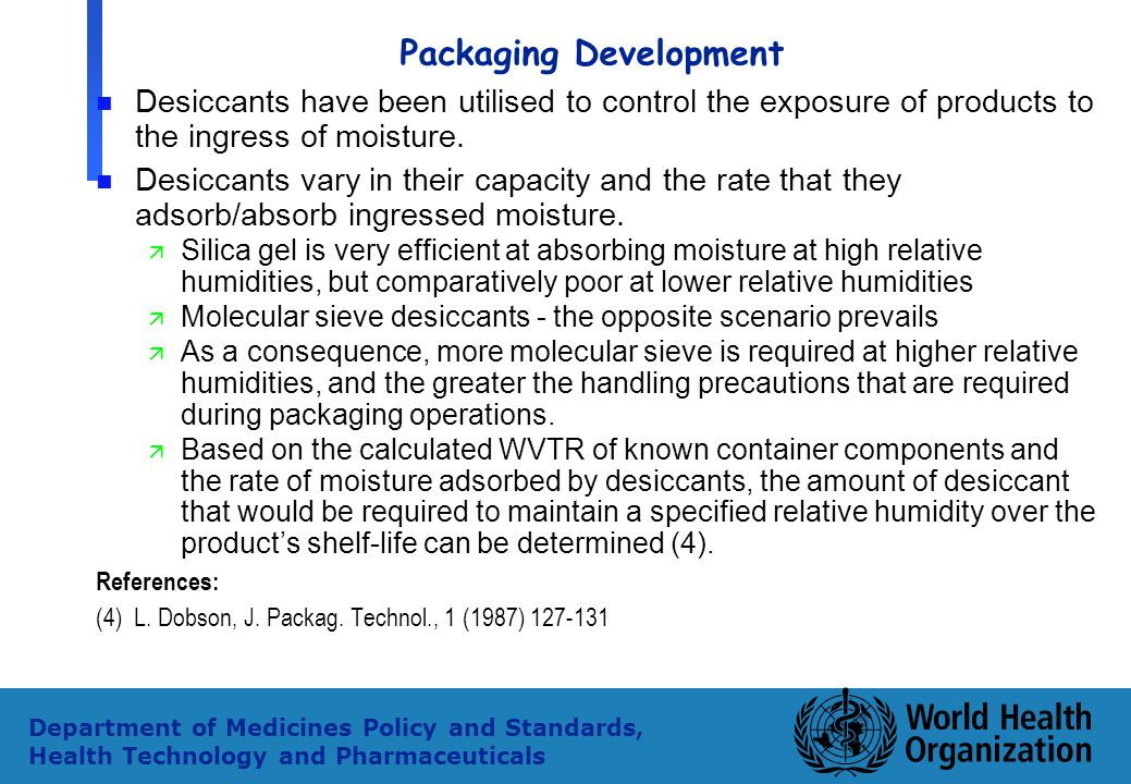 7 Department of Medicines Policy and Standards, Health Technology and Pharmaceuticals Packaging Development n Desiccants have been utilised to control
