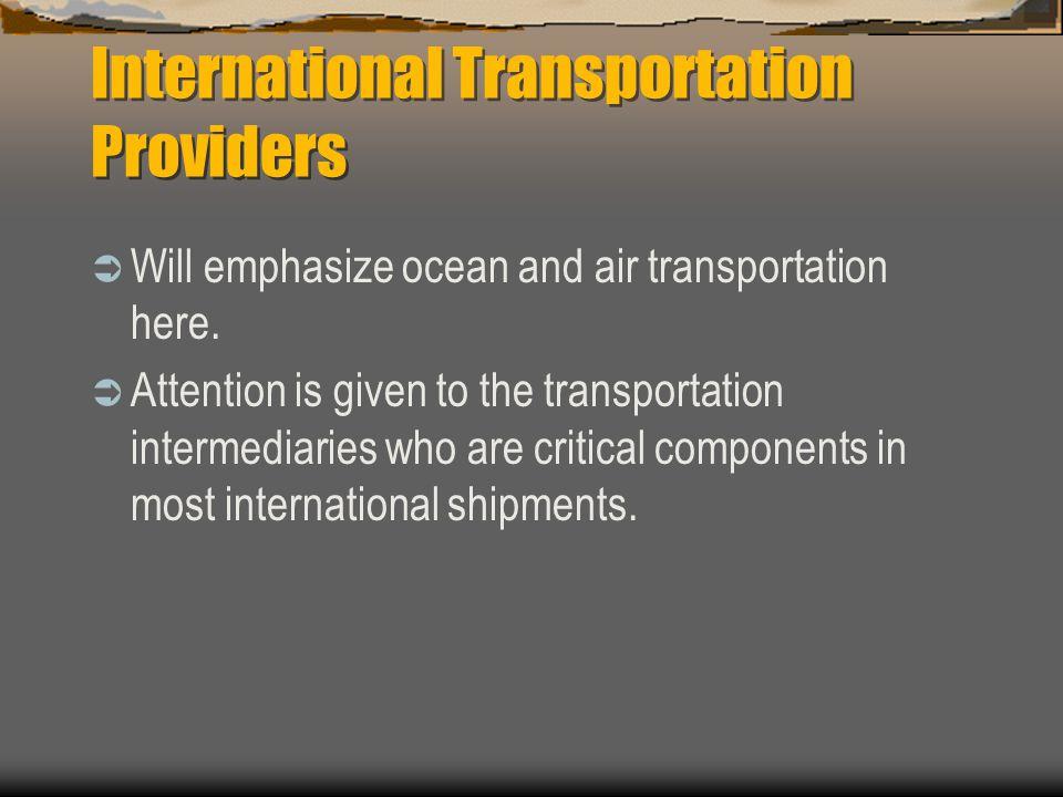 International Transportation Providers  Will emphasize ocean and air transportation here.