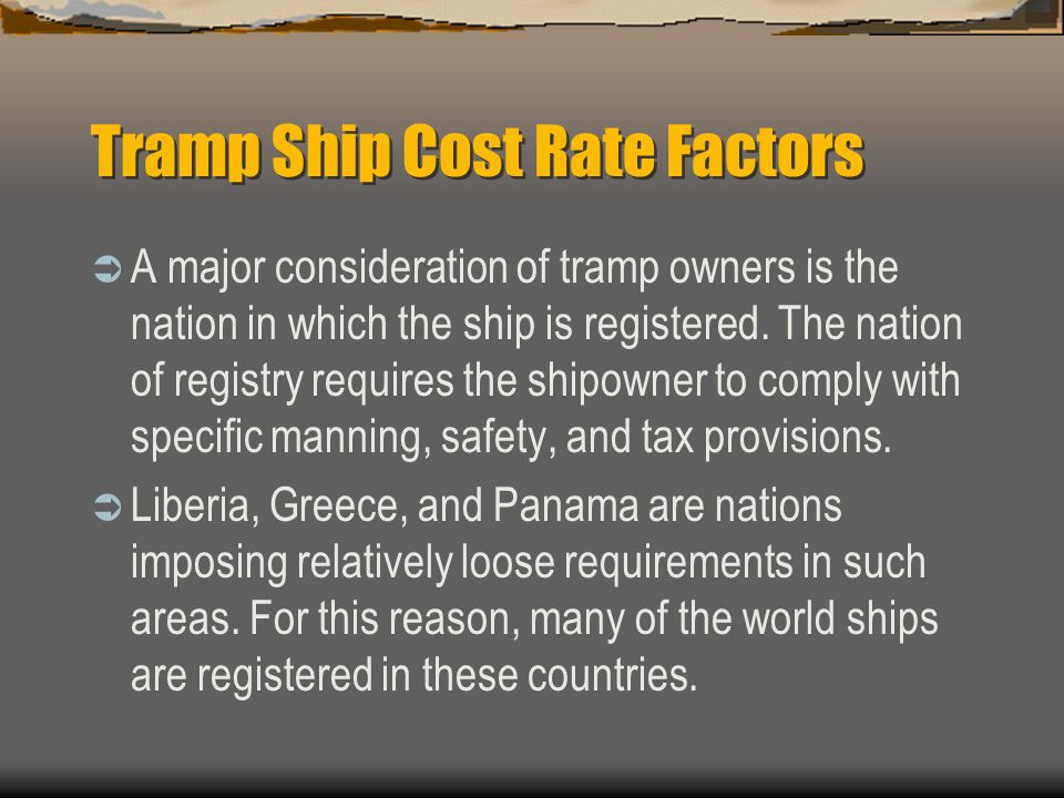 Tramp Ship Cost Rate Factors  A major consideration of tramp owners is the nation in which the ship is registered.