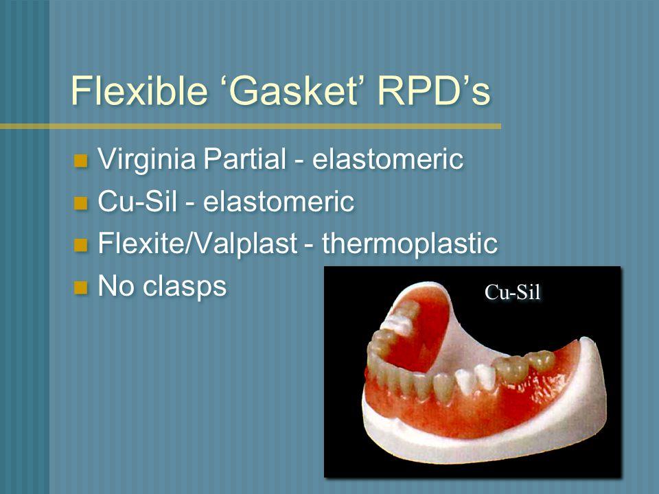 Flexible 'Gasket' RPD's Virginia Partial - elastomeric Cu-Sil - elastomeric Flexite/Valplast - thermoplastic No clasps Virginia Partial - elastomeric