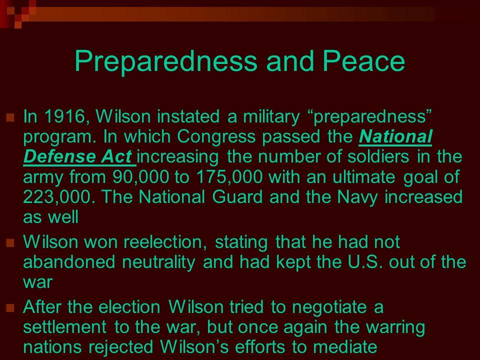 Preparedness and Peace In 1916, Wilson instated a military preparedness program.