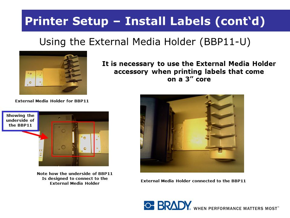 Printer Setup – Install Labels (cont'd) Using the External Media Holder (BBP11-U) External Media Holder for BBP11 It is necessary to use the External