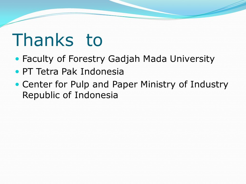 Thanks to Faculty of Forestry Gadjah Mada University PT Tetra Pak Indonesia Center for Pulp and Paper Ministry of Industry Republic of Indonesia