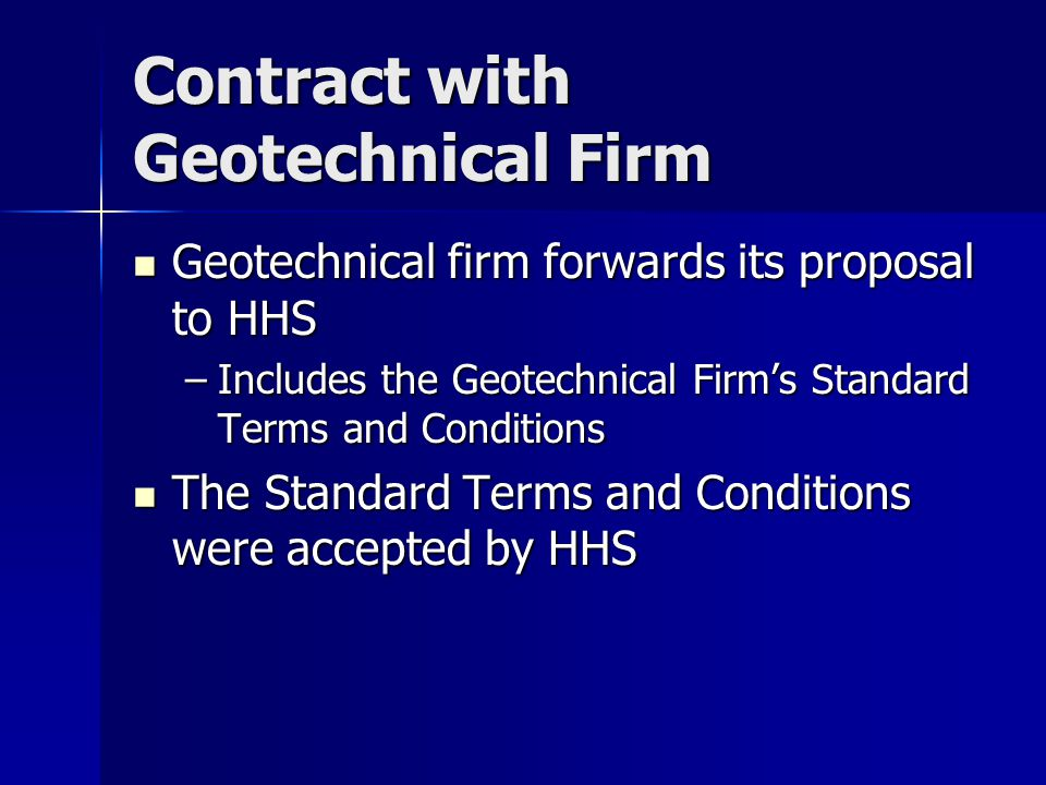 Contract with Geotechnical Firm Geotechnical firm forwards its proposal to HHS Geotechnical firm forwards its proposal to HHS –Includes the Geotechnic