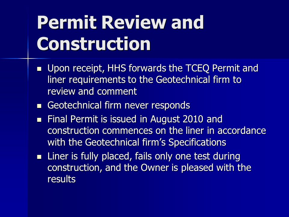Permit Review and Construction Upon receipt, HHS forwards the TCEQ Permit and liner requirements to the Geotechnical firm to review and comment Upon r
