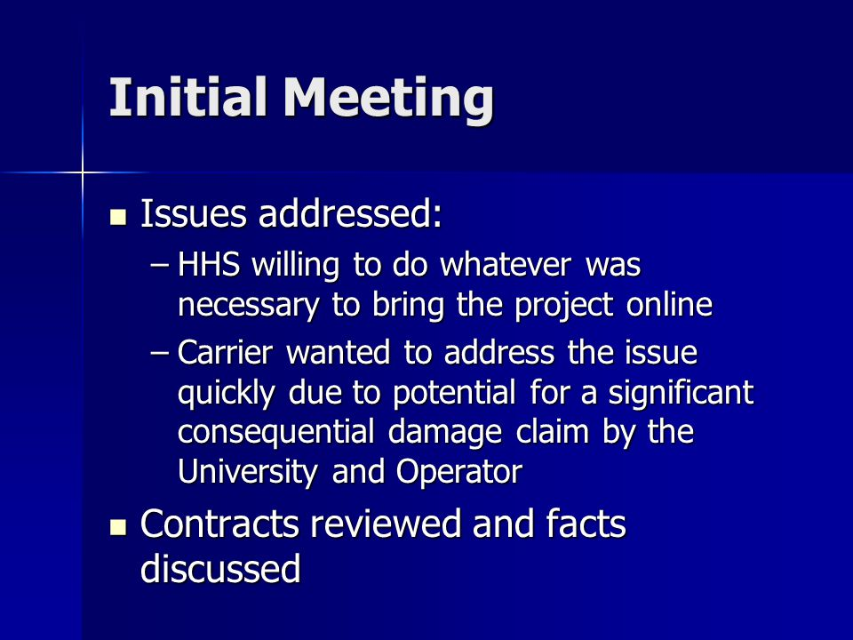 Initial Meeting Issues addressed: Issues addressed: –HHS willing to do whatever was necessary to bring the project online –Carrier wanted to address t