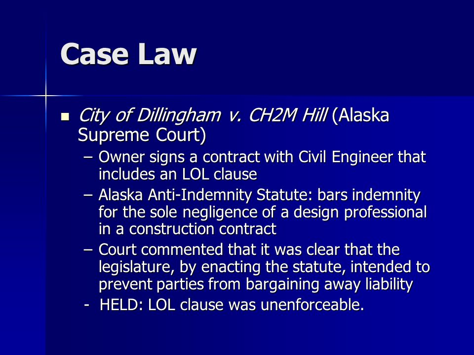 Case Law City of Dillingham v. CH2M Hill (Alaska Supreme Court) City of Dillingham v. CH2M Hill (Alaska Supreme Court) –Owner signs a contract with Ci