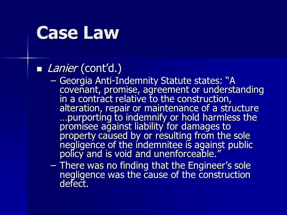 """Case Law Lanier (cont'd.) Lanier (cont'd.) –Georgia Anti-Indemnity Statute states: """"A covenant, promise, agreement or understanding in a contract rela"""