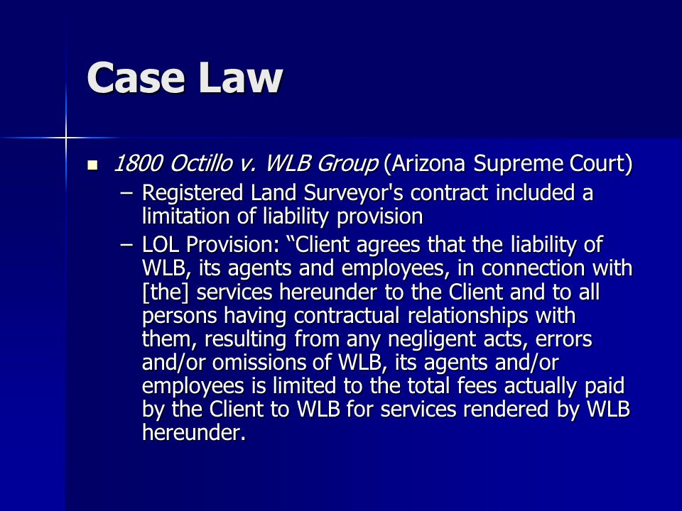 Case Law 1800 Octillo v. WLB Group (Arizona Supreme Court) 1800 Octillo v. WLB Group (Arizona Supreme Court) –Registered Land Surveyor's contract incl