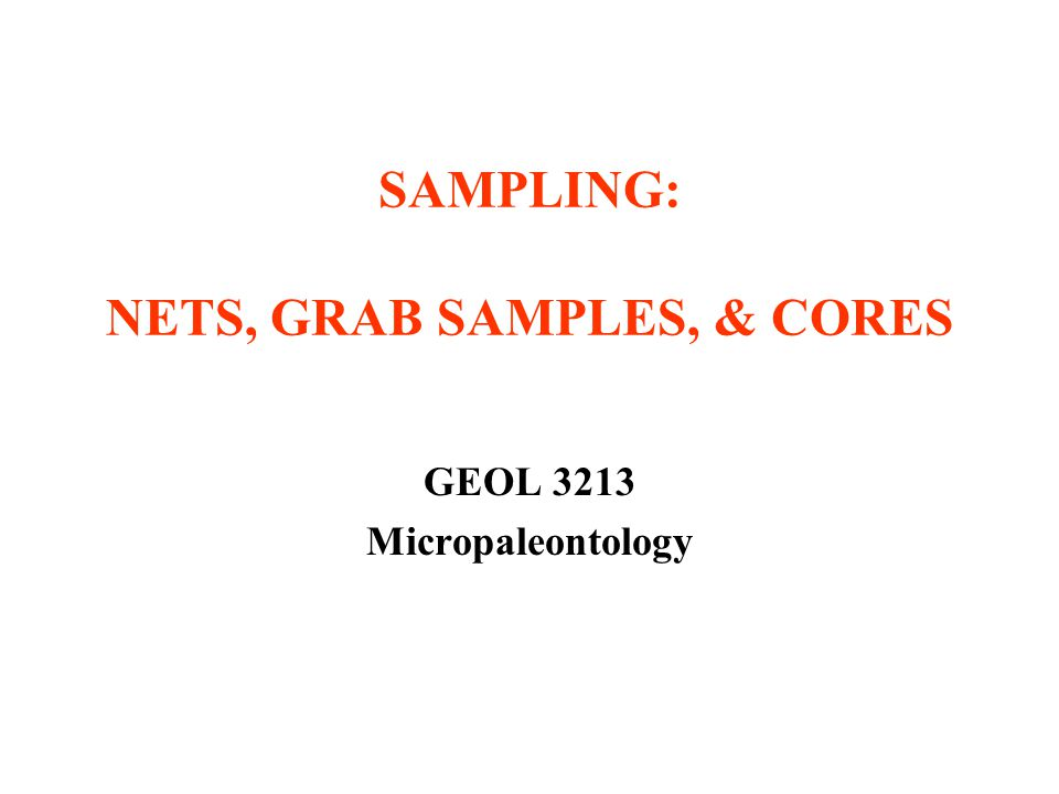 SAMPLING: NETS, GRAB SAMPLES, & CORES GEOL 3213 Micropaleontology