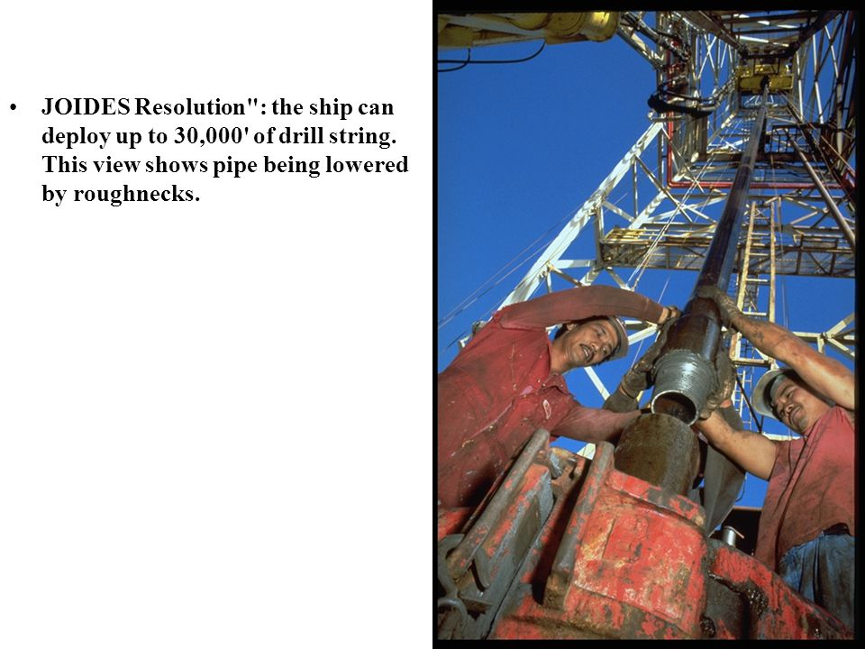 JOIDES Resolution : the ship can deploy up to 30,000 of drill string.