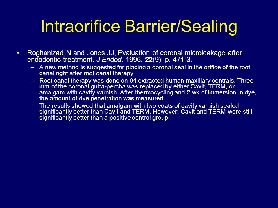 Intraorifice Barrier/Sealing Roghanizad N and Jones JJ, Evaluation of coronal microleakage after endodontic treatment. J Endod, 1996. 22(9): p. 471-3.