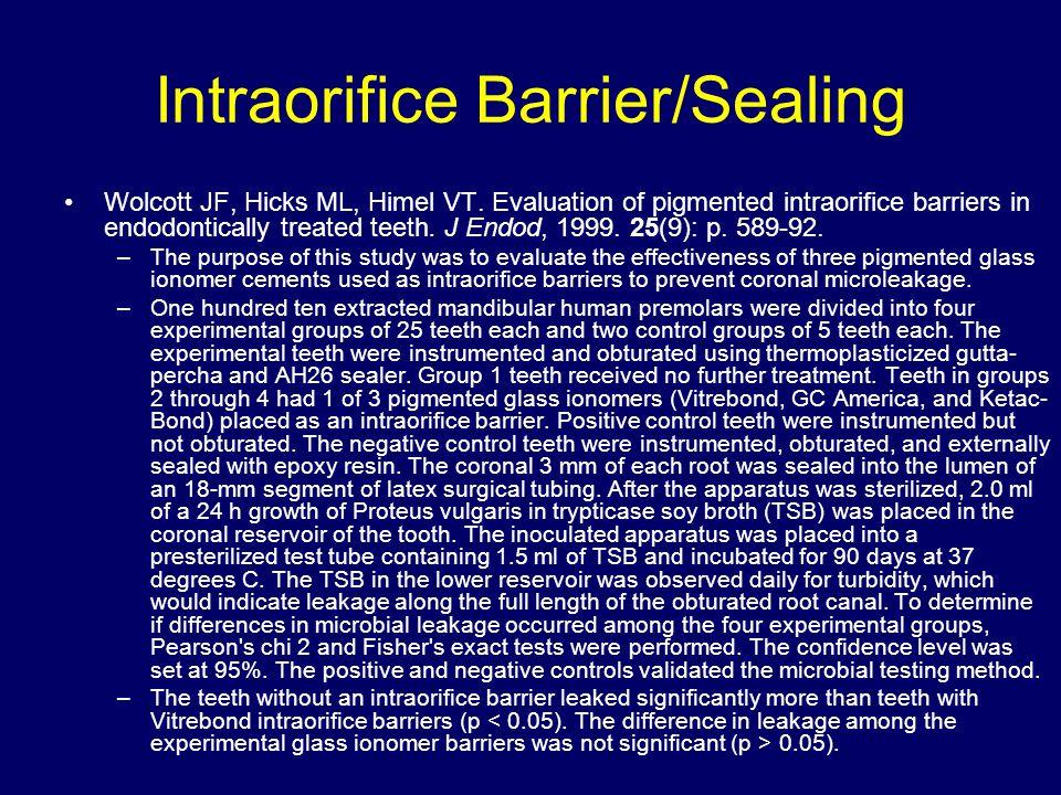 Intraorifice Barrier/Sealing Wolcott JF, Hicks ML, Himel VT. Evaluation of pigmented intraorifice barriers in endodontically treated teeth. J Endod, 1