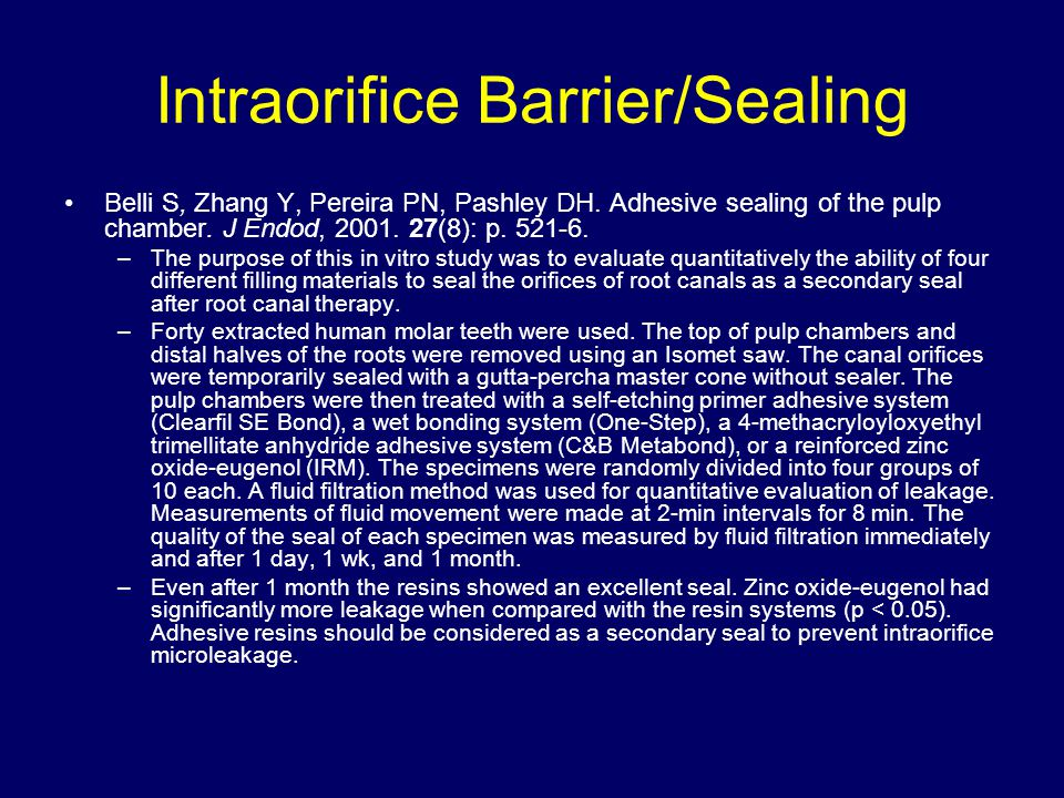 Intraorifice Barrier/Sealing Belli S, Zhang Y, Pereira PN, Pashley DH. Adhesive sealing of the pulp chamber. J Endod, 2001. 27(8): p. 521-6. –The purp