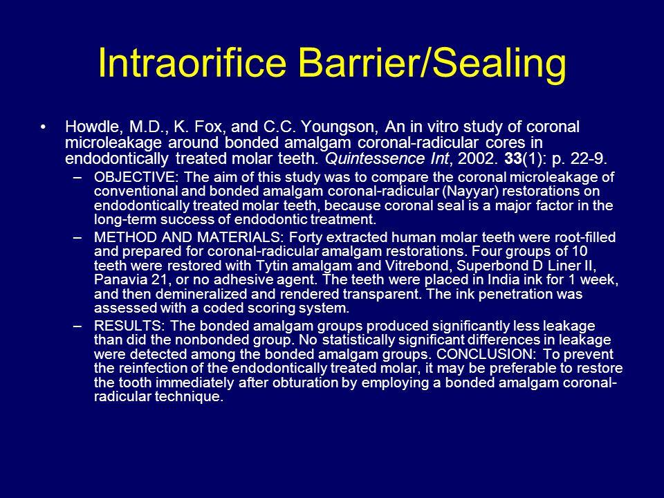 Intraorifice Barrier/Sealing Howdle, M.D., K. Fox, and C.C. Youngson, An in vitro study of coronal microleakage around bonded amalgam coronal-radicula