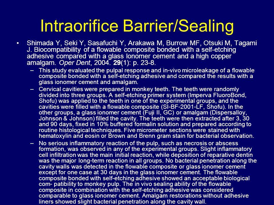 Intraorifice Barrier/Sealing Shimada Y, Seki Y, Sasafuchi Y, Arakawa M, Burrow MF, Otsuki M, Tagami J. Biocompatibility of a flowable composite bonded
