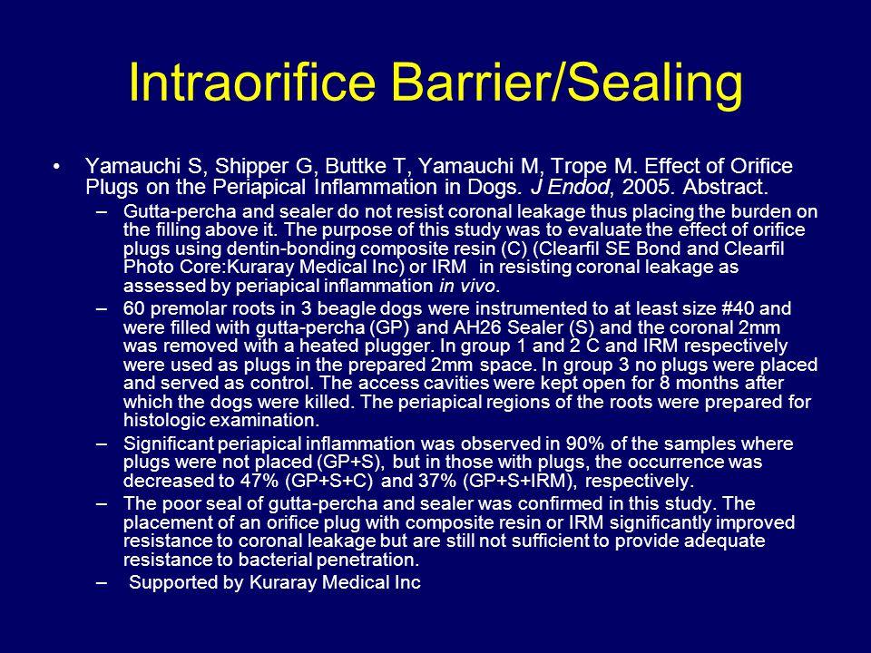 Intraorifice Barrier/Sealing Yamauchi S, Shipper G, Buttke T, Yamauchi M, Trope M. Effect of Orifice Plugs on the Periapical Inflammation in Dogs. J E