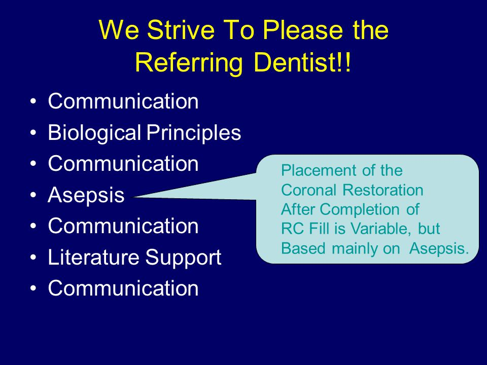 We Strive To Please the Referring Dentist!! Communication Biological Principles Communication Asepsis Communication Literature Support Communication P