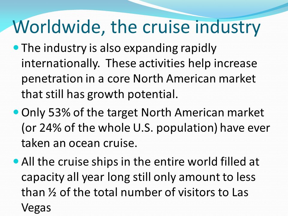 Worldwide, the cruise industry The industry is also expanding rapidly internationally.