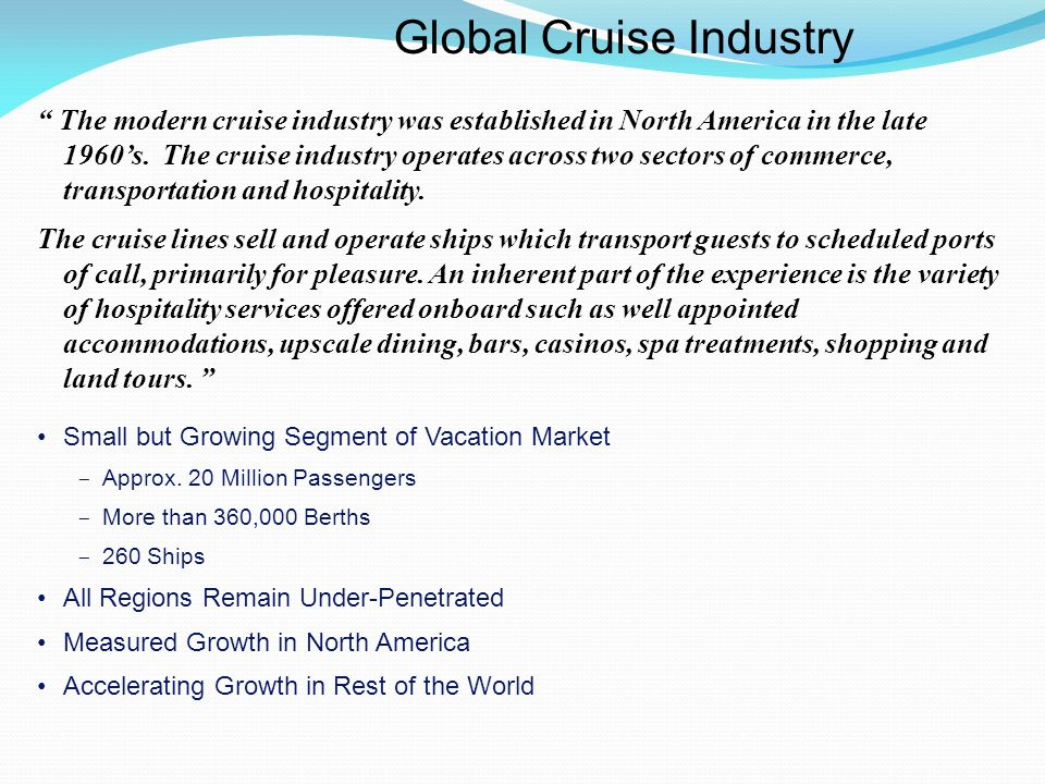 Global Cruise Industry The modern cruise industry was established in North America in the late 1960's.