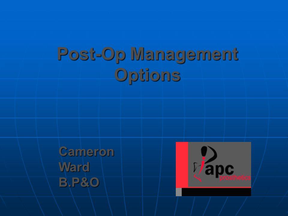 Post-Op Management Options Cameron Ward B.P&O