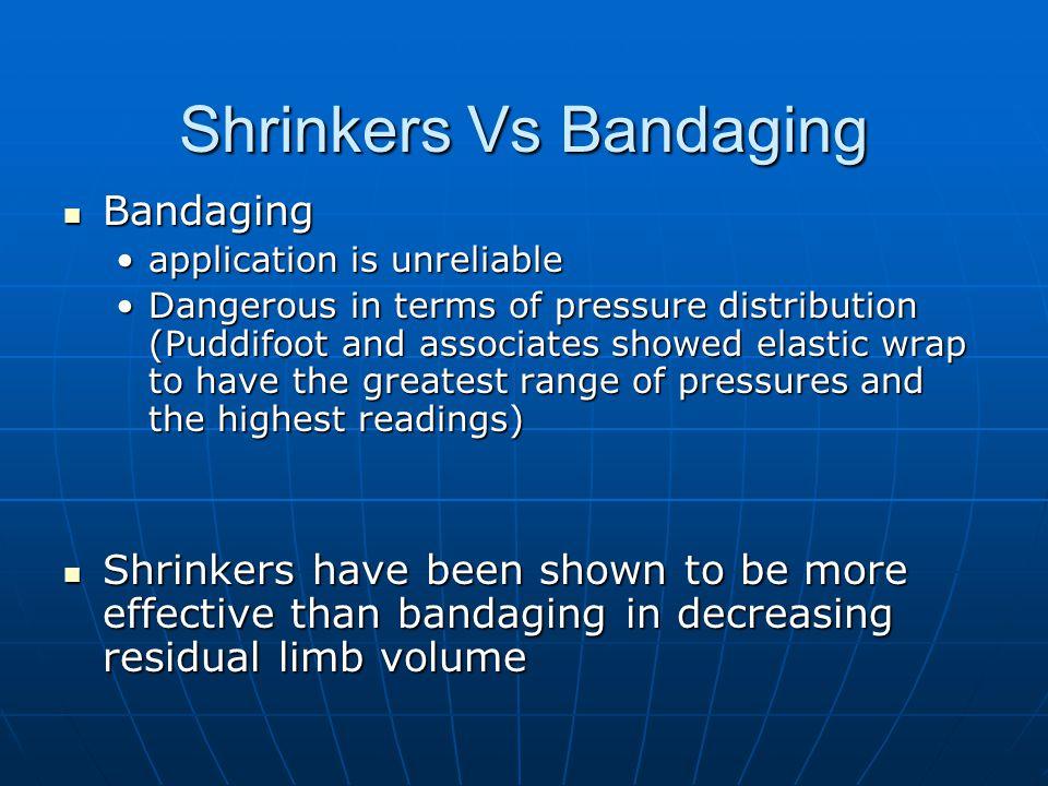 Shrinkers Vs Bandaging Bandaging Bandaging application is unreliableapplication is unreliable Dangerous in terms of pressure distribution (Puddifoot a