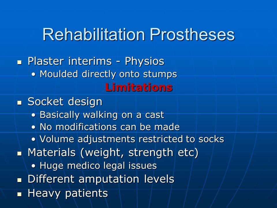 Rehabilitation Prostheses Plaster interims - Physios Plaster interims - Physios Moulded directly onto stumpsMoulded directly onto stumpsLimitations So
