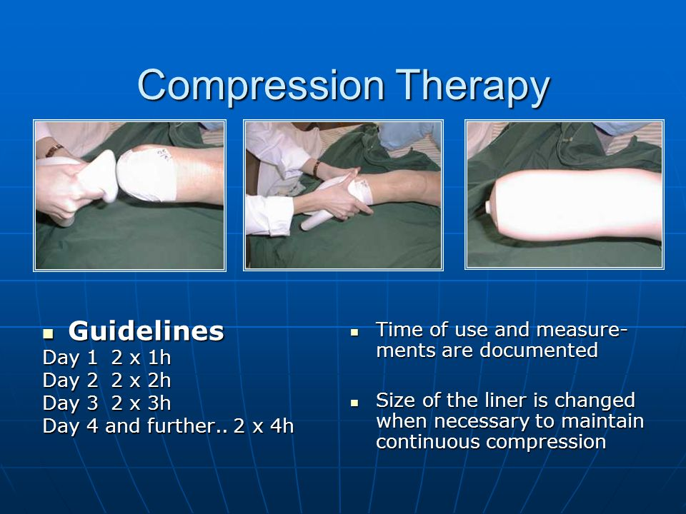 Compression Therapy Time of use and measure- ments are documented Time of use and measure- ments are documented Size of the liner is changed when nece