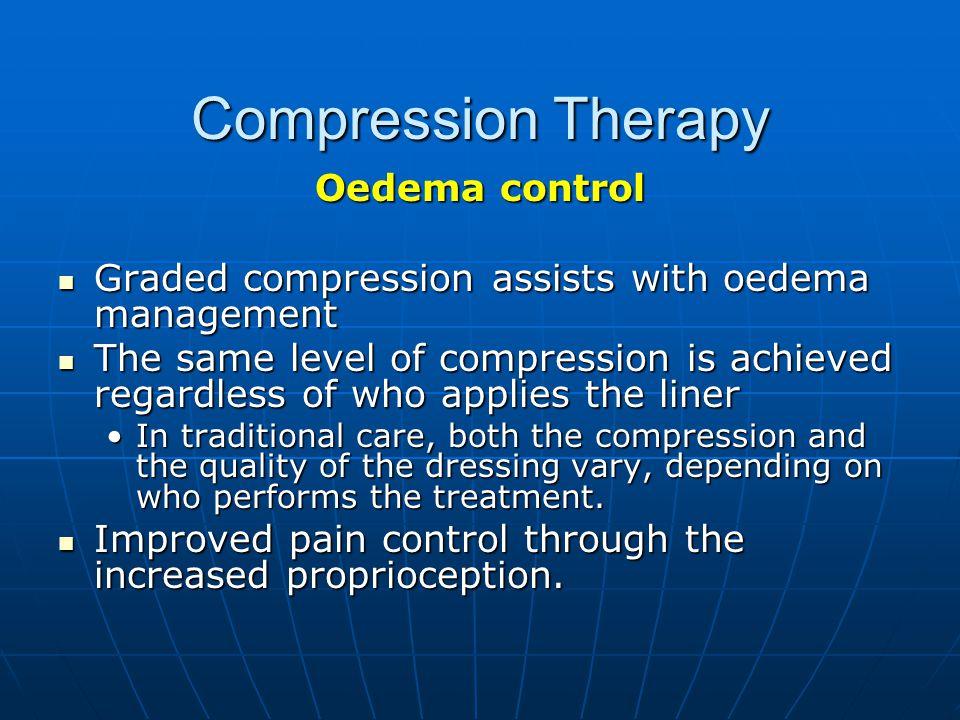 Compression Therapy Oedema control Graded compression assists with oedema management Graded compression assists with oedema management The same level