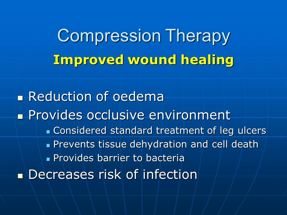 Compression Therapy Improved wound healing Reduction of oedema Reduction of oedema Provides occlusive environment Provides occlusive environment Consi