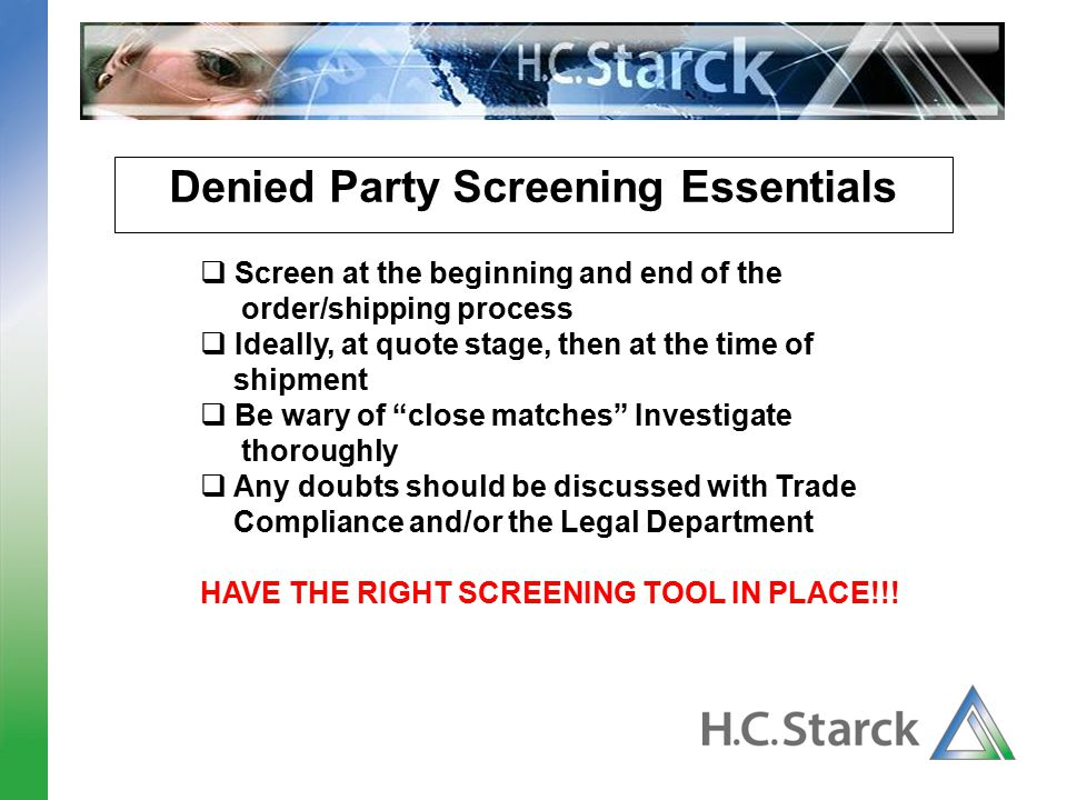 Denied Party Screening Essentials  Screen at the beginning and end of the order/shipping process  Ideally, at quote stage, then at the time of shipm