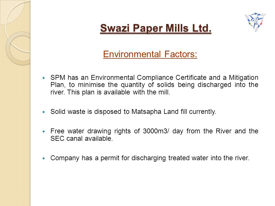 Swazi Paper Mills Ltd. Environmental Factors: SPM has an Environmental Compliance Certificate and a Mitigation Plan, to minimise the quantity of solid
