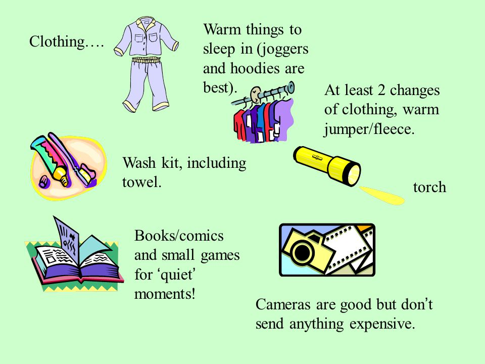 What to bring… Sleeping bag, pillow and spare blanket packed in labelled bin liner, (+ a spare labelled bin liner).