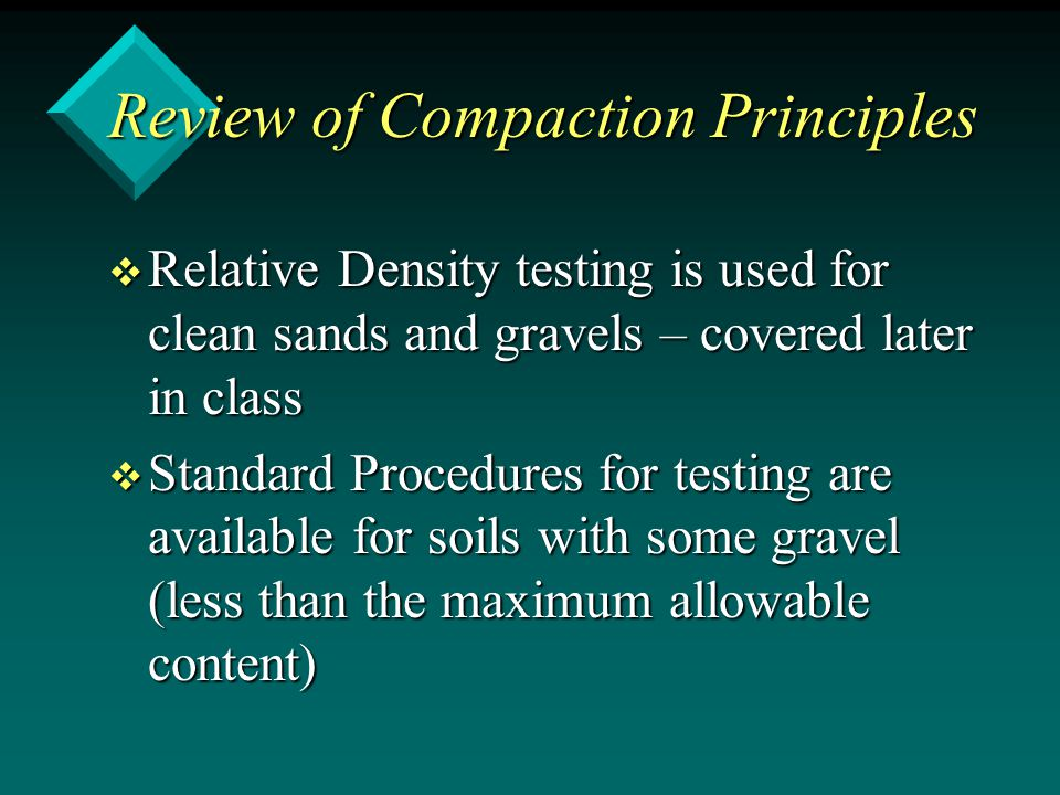 Review of Compaction Principles v Relative Density testing is used for clean sands and gravels – covered later in class v Standard Procedures for test