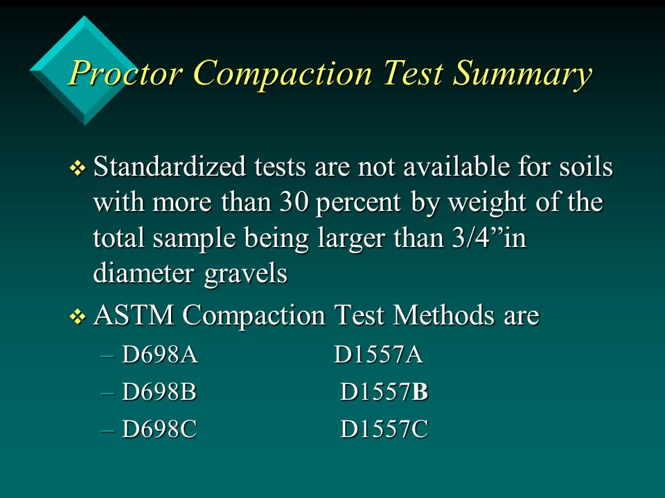 Proctor Compaction Test Summary v Standardized tests are not available for soils with more than 30 percent by weight of the total sample being larger