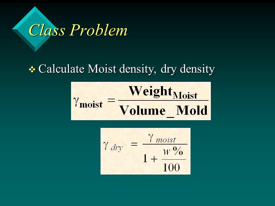 Class Problem v Calculate Moist density, dry density