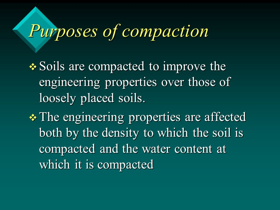 v Soils are compacted to improve the engineering properties over those of loosely placed soils. v The engineering properties are affected both by the