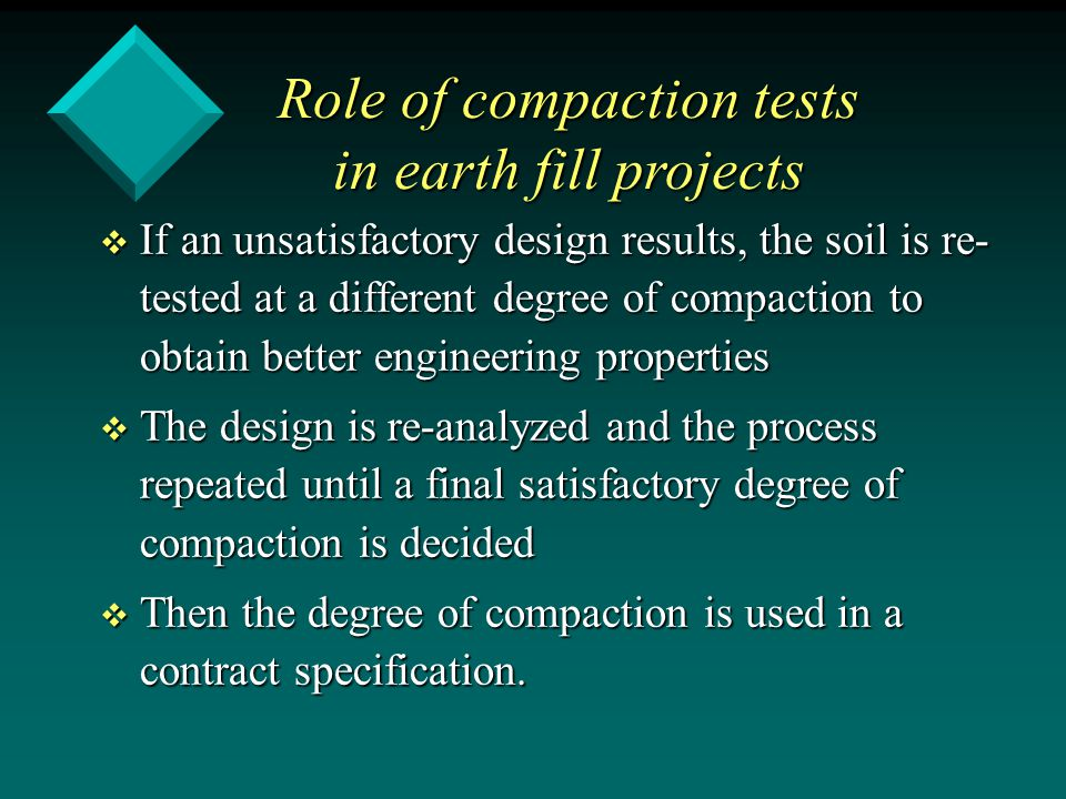 v If an unsatisfactory design results, the soil is re- tested at a different degree of compaction to obtain better engineering properties v The design