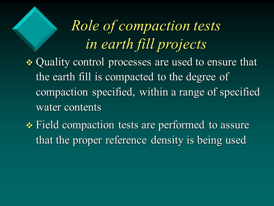 v Quality control processes are used to ensure that the earth fill is compacted to the degree of compaction specified, within a range of specified wat