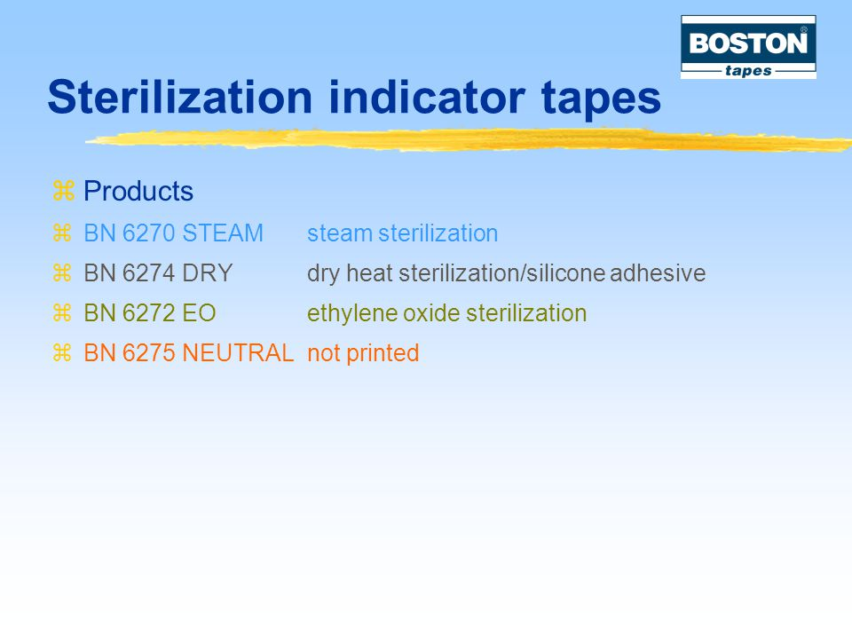 Sterilization indicator tapes  Products  BN 6270 STEAMsteam sterilization  BN 6274 DRYdry heat sterilization/silicone adhesive  BN 6272 EOethylene oxide sterilization  BN 6275 NEUTRALnot printed