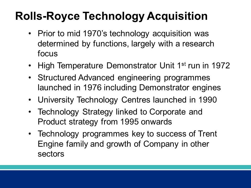 Rolls-Royce Technology Acquisition Prior to mid 1970's technology acquisition was determined by functions, largely with a research focus High Temperat